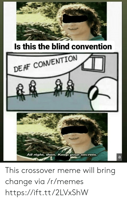 Af, Meme, and Memes: Is this the blind convention  DE AF COMVENTION  All right, then. Keep your secrets  a This crossover meme will bring change via /r/memes https://ift.tt/2LVxShW