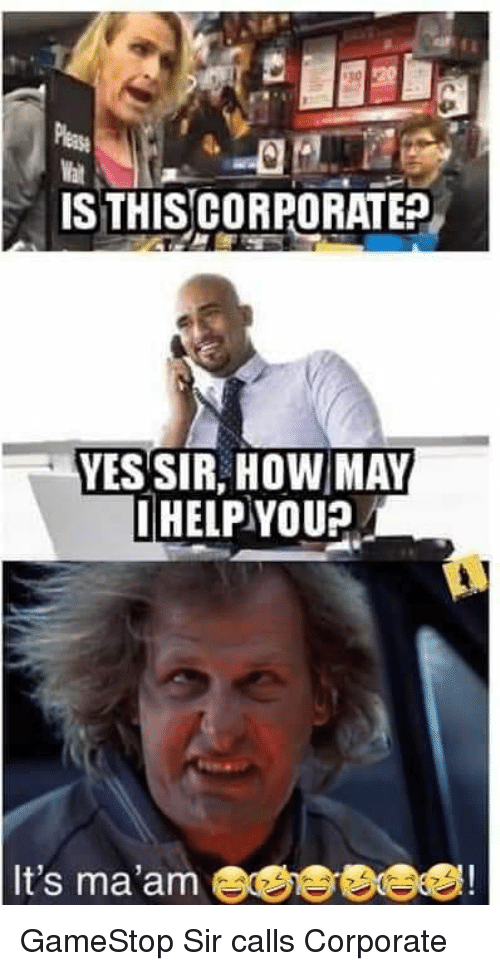 IS THISCORPORATE? YESSIR HOW MAY IHELP YOU? It's Ma'am E ...