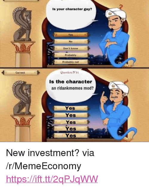 "Yes, Gay, and Character: Is your character gay?  No  Don't knaw  Probably  Probably not  aetion N1  Is the character  an rldankmemes mod?  Correct  Yes  Yes  Yes  Yes  Yes <p>New investment? via /r/MemeEconomy <a href=""https://ift.tt/2qPJqWW"">https://ift.tt/2qPJqWW</a></p>"