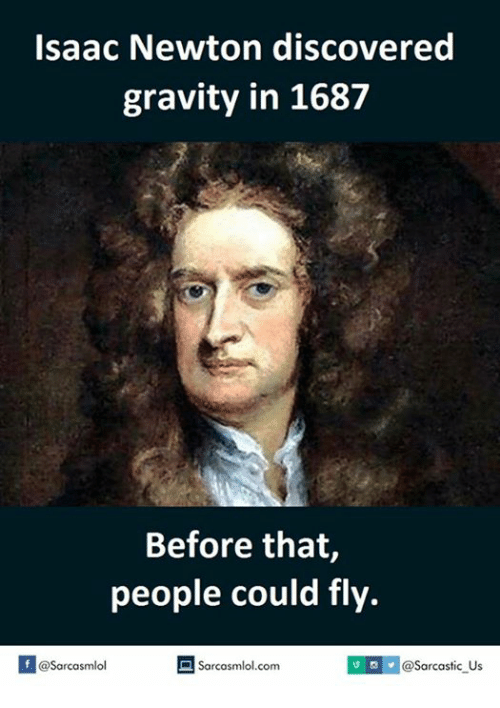 Isaac Newton, Isaac, and Newton: Isaac Newton discovered  gravity in 1687  Before that,  people could fly.  If @Sarcasmlol  a Sarco smlol.com  @Sarcastic Us