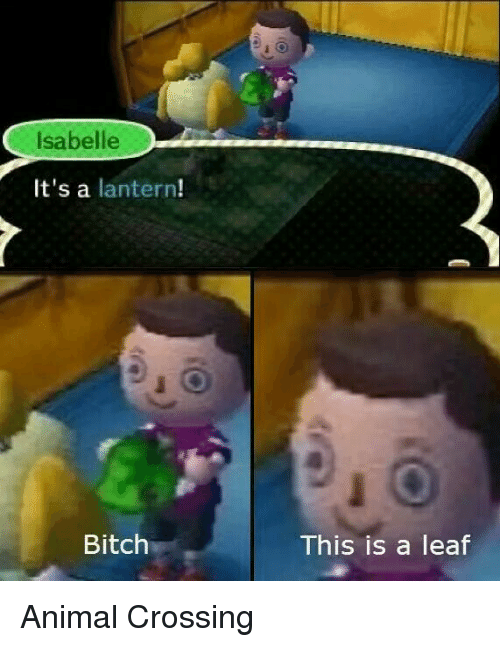 Isabelle It S A Lantern Bitch This Is A Leaf Animal Crossing