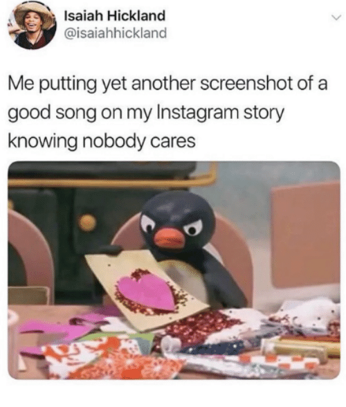 Instagram, Good, and Another: Isaiah Hickland  @isaiahhickland  Me putting yet another screenshot of a  good song on my Instagram story  knowing nobody cares
