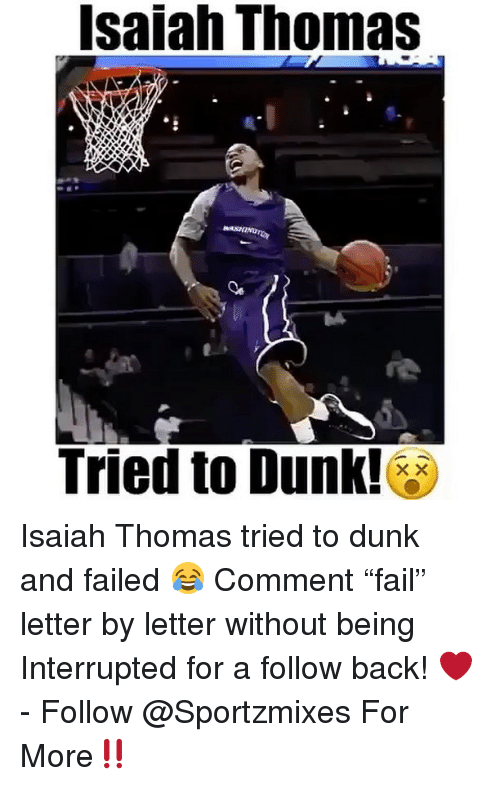 "Dunk, Memes, and Back: Isaiah Thomas  Tried to Dunk!** Isaiah Thomas tried to dunk and failed 😂 Comment ""fail"" letter by letter without being Interrupted for a follow back! ❤️ - Follow @Sportzmixes For More‼️"