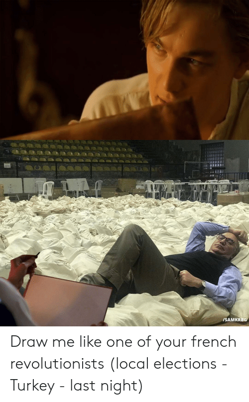 Funny, Turkey, and French: ISAMKRBG Draw me like one of your french revolutionists (local elections - Turkey - last night)