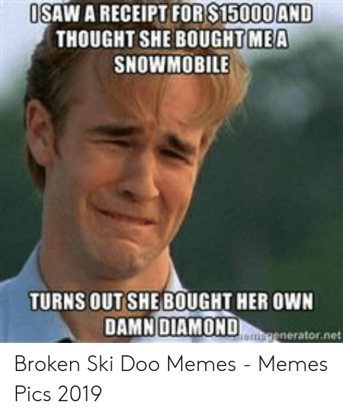 Memes, Receipt, and Thought: ISAW A RECEIPT FOR S150OOAND  THOUGHT SHE BOUGHT MEA  SNOWMOBILE  TURNS OUTSHE BOUGHT HER OWN  DAMN DIAMONDaenerator.net