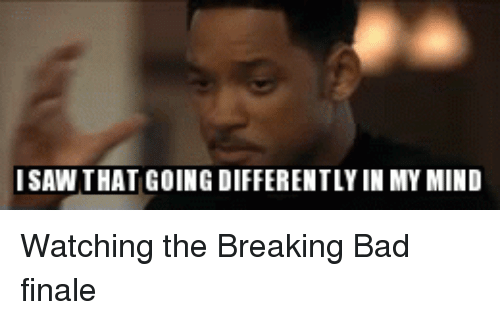 isaw that going differently in my mind watching the breaking 22681454 ✅ 25 best memes about breaking bad finale breaking bad finale