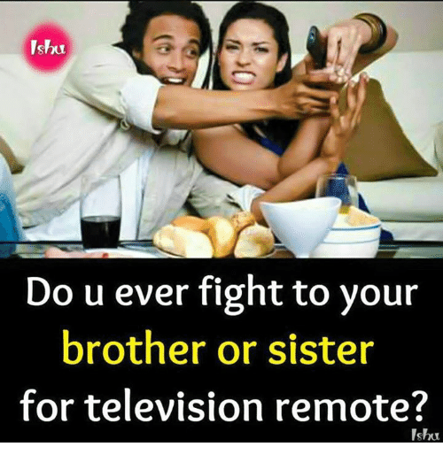 Ishu Do U Ever Fight To Your Brother Or Sister For Television Remote