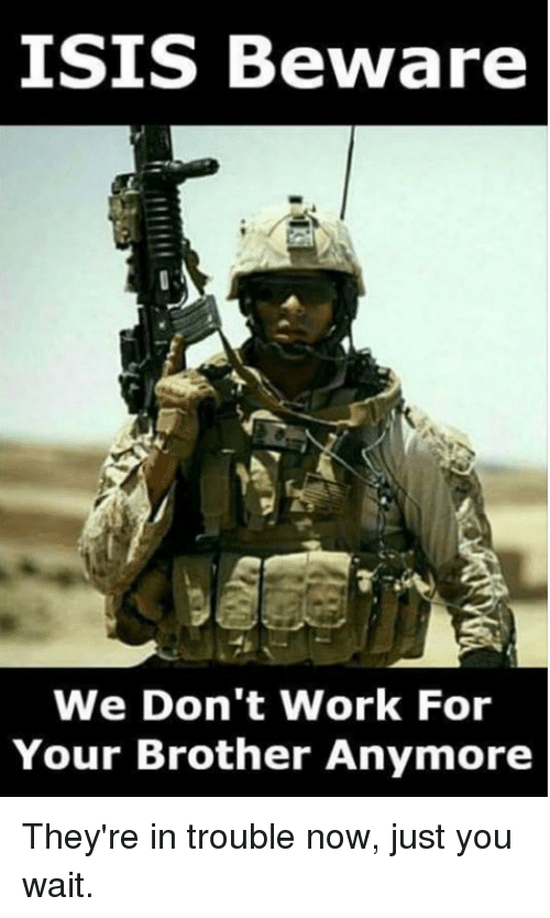 Isis, Work, and Forwardsfromgrandma: ISIS Beware  We Don't Work For  Your Brother Anymore