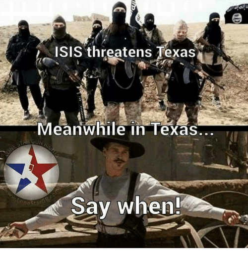 ISIS Threatens Texas Meanwhile in Texas Say When! Nesta