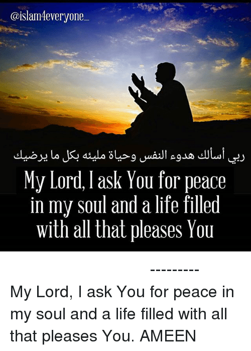 everyone my lord i ask you for peace in my soul and a life filled