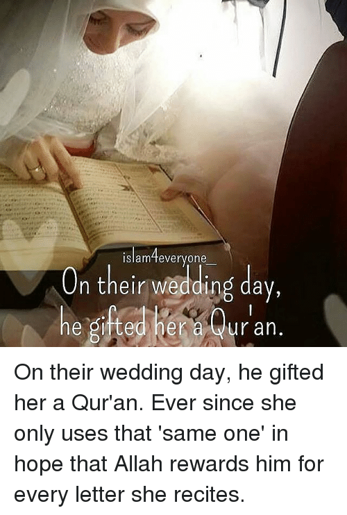 Memes, Quran, and Wedding: islamteveryone  On their wedding day,  he gifted her a 0  n their Wed'din da On their wedding day, he gifted her a Qur'an. Ever since she only uses that 'same one' in hope that Allah rewards him for every letter she recites.