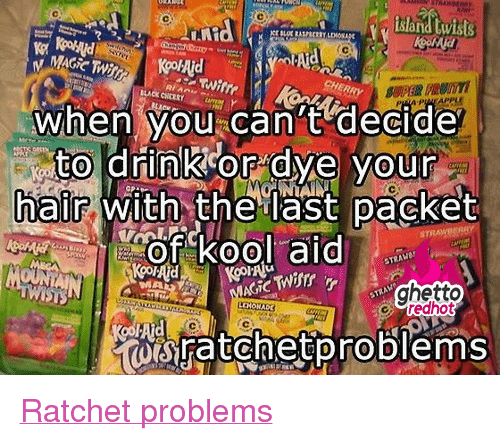 """Ghetto, Lol, and Ratchet: island twists  Ara  when you can't decide  to drink or dye your  hair with the last packet  cteahot  oaratchetproblems <p class=""""tumblrize-linkback""""><a href=""""http://www.ghettoredhot.com/lol-happens/"""" title=""""Go to original post at Ghetto Red Hot"""" rel=""""bookmark"""">Ratchet problems</a></p>"""