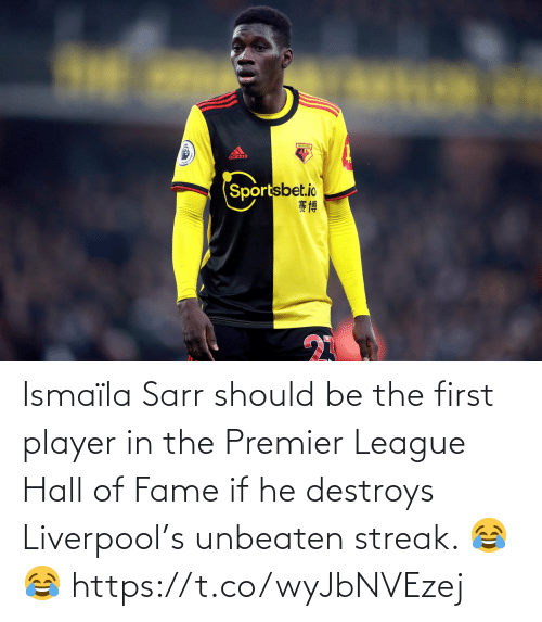 Premier League, Soccer, and Liverpool F.C.: Ismaïla Sarr should be the first player in the Premier League Hall of Fame if he destroys Liverpool's unbeaten streak. 😂😂 https://t.co/wyJbNVEzej