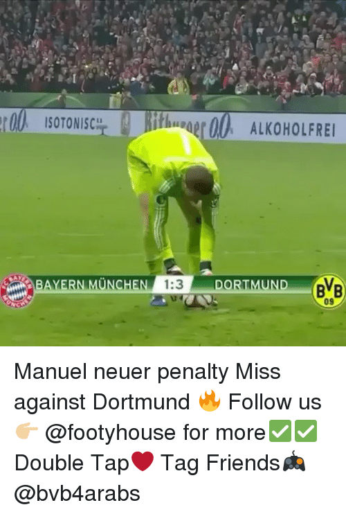 Friends, Memes, and Bayern: IsoTONIscu  itlu der00 ALKOHOLFREI  BAYERN MUNCHEN  1:3  UND  BVB Manuel neuer penalty Miss against Dortmund 🔥 Follow us👉🏼 @footyhouse for more✅✅ Double Tap❤️ Tag Friends🎮 @bvb4arabs
