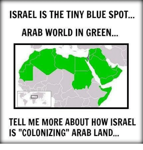 """Memes, Blue, and Israel: ISRAEL IS THE TINY BLUE SPOT  ARAB WORLD IN GREEN  TELL ME MORE ABOUT HOW ISRAEL  IS """"COLONIZING"""" ARAB LAND"""