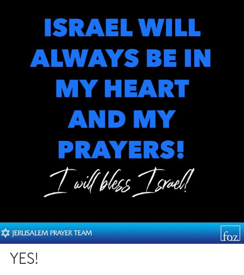 Memes, Heart, and Israel: ISRAEL WILL  ALWAYS BE IN  MY HEART  AND MY  PRAYERS  JERUSALEM PRAYER TEAM YES!