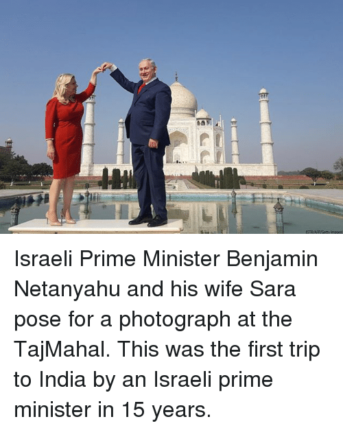 Memes, India, and Netanyahu: Israeli Prime Minister Benjamin Netanyahu and his wife Sara pose for a photograph at the TajMahal. This was the first trip to India by an Israeli prime minister in 15 years.