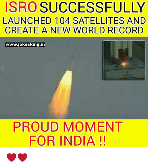 Memes, 🤖, and Create A: ISRO SUCCESSFULLY  LAUNCHED 104 SATELLITES AND  CREATE A NEW WORLD RECORD  www jokesking-in  PROUD MOMENT  FOR INDIA ❤❤
