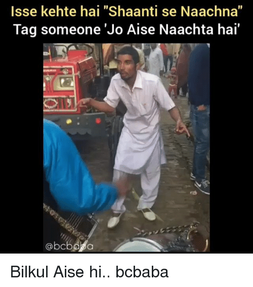 "Memes, Tag Someone, and 🤖: Isse kehte hai ""Shaanti se Naachna""  Tag someone 'Jo Aise Naachta hai'  @bcbe a Bilkul Aise hi.. bcbaba"