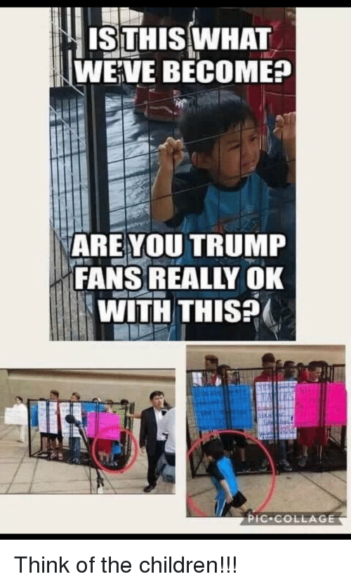 Children, Collage, and Trump: ISTHIS WHAT  WEVE BECOME?  ARE YOU TRUMP  FANS REALLY OK  WITH THIS?  PiC COLLAGE