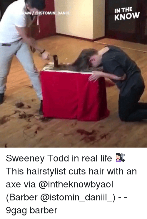 9gag, Barber, and Life: /@ISTOMIN DANIL  IN THE  KNOW Sweeney Todd in real life 💇🏻 This hairstylist cuts hair with an axe via @intheknowbyaol (Barber @istomin_daniil_) - - 9gag barber