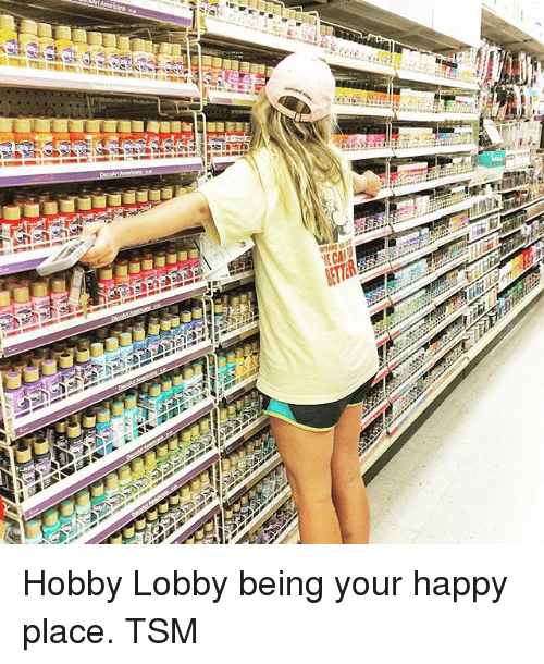 Happy, Girl Memes, and Happiness: ists. perish  3  T2 Hobby Lobby being your happy place. TSM