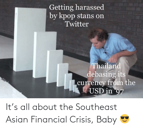 Asian, History, and Baby: It's all about the Southeast Asian Financial Crisis, Baby 😎