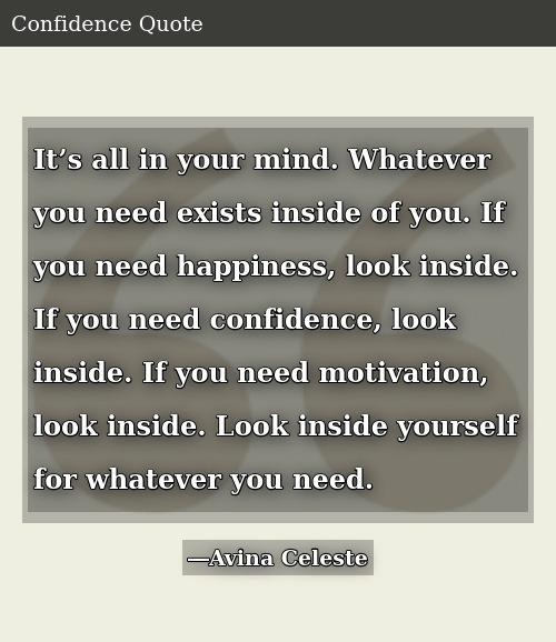 Its All In Your Mind Whatever You Need Exists Inside Of You If You