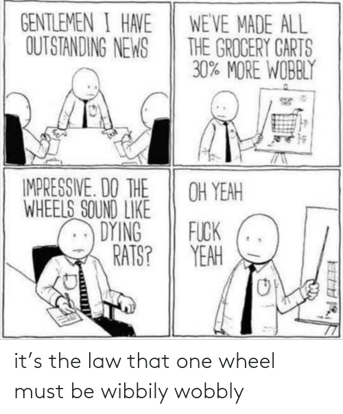One, Law, and  Wheel: it's the law that one wheel must be wibbily wobbly