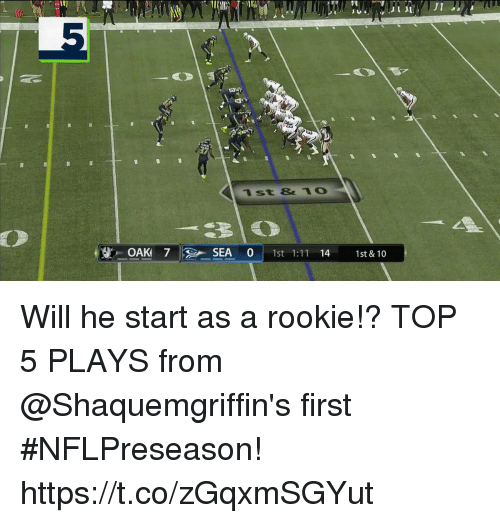 Memes, 🤖, and Top: IT  1st &1O  TP  | . OAK 7  SEA 0 1st 1:11 14 1st & 10 Will he start as a rookie!?   TOP 5 PLAYS from @Shaquemgriffin's first #NFLPreseason! https://t.co/zGqxmSGYut