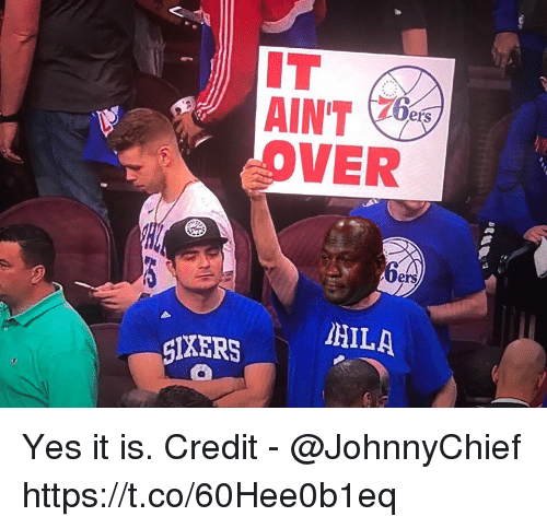 Yes, Aint, and Over: IT  AIN'T  OVER  ers  HILA  IXERS Yes it is.  Credit - @JohnnyChief https://t.co/60Hee0b1eq