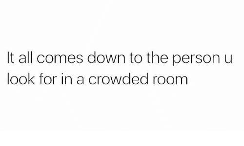 Memes, 🤖, and Down: It all comes down to the person u  look for in a crowded room