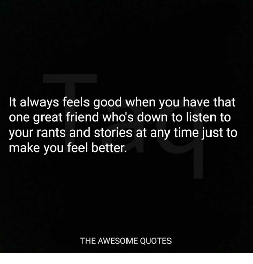 It Always Feels Good When You Have That One Great Friend Who's Down Inspiration Feel Good Quotes