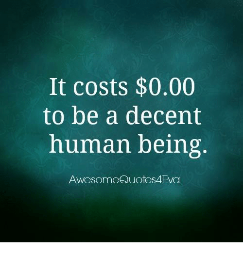 It Costs 000 To Be A Decent Human Being Awesome Quotes 4eva Meme