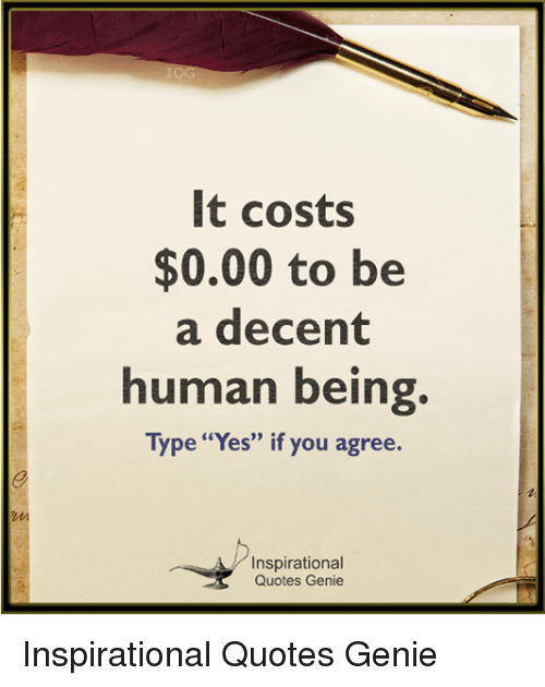 It Costs 000 To Be A Decent Human Being Type Yes If You Agree