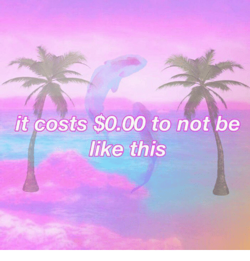 Be Like, This, and Like: it costs $0.00 to not be  like this