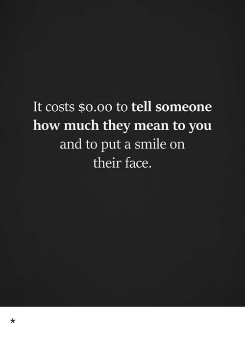It Costs $000 to Tell Someone How Much They Mean to You and