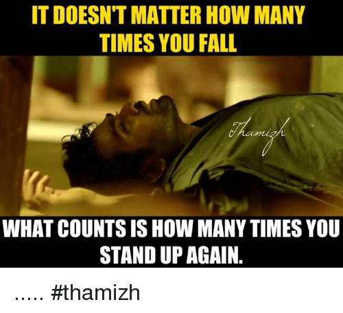 It Doesnt Matter How Many Times You Fall What Counts Is
