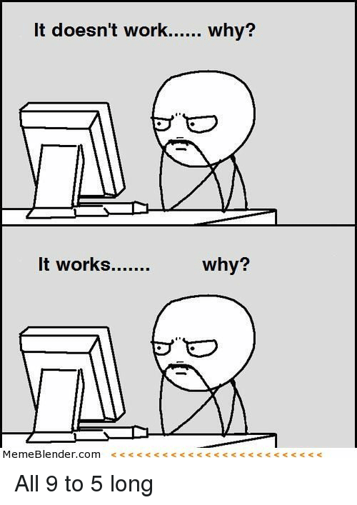 Work, Programmer Humor, and Why: It doesn't work.... why? why?
