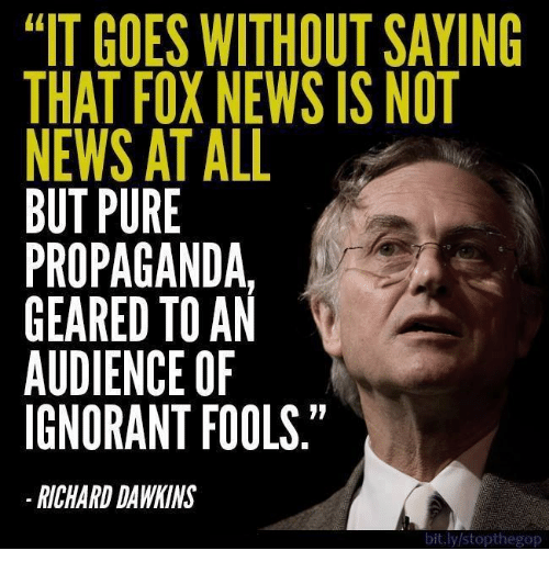 IT GOES WITHOUT SAYING THAT FOX NEWS IS NOT NEWS AT ALL ...