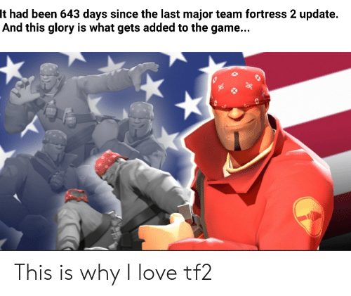 Love, The Game, and Game: It had been 643 days since the last major team fortress 2 update.  And this glory is what gets added to the game... This is why I love tf2