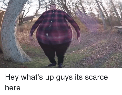 it hey whats up guys its scarce here 3388092 it hey what's up guys its scarce here dank meme on me me