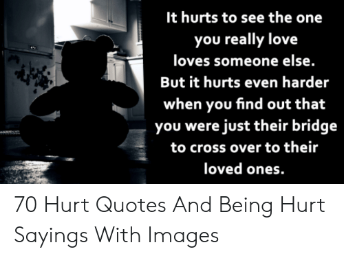 It Hurts to See the One You Really Love Loves Someone Else ...