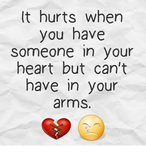 Memes And Arms It Hurts When You Have Someone In Your Heart