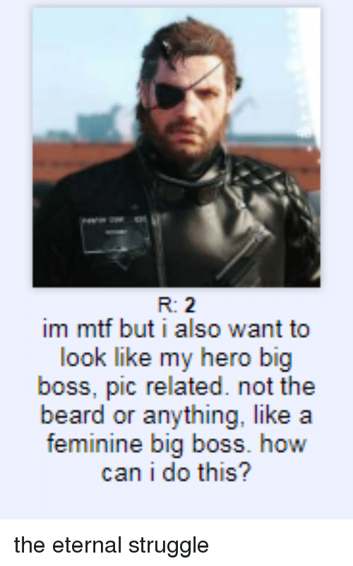 It Im Mtf but I Also Want to Look Like My Hero Big Boss Pic