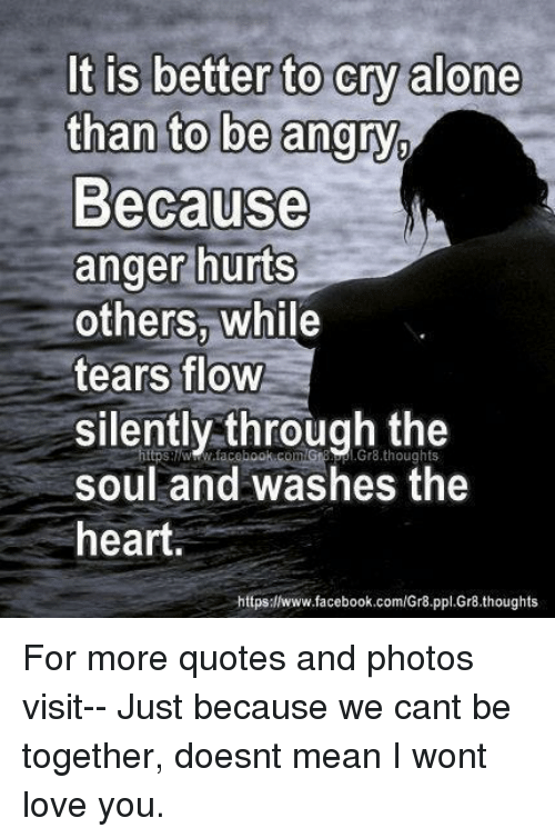 It Is Better To Cry Alone Than To Be Angry Because M Anger Hurts