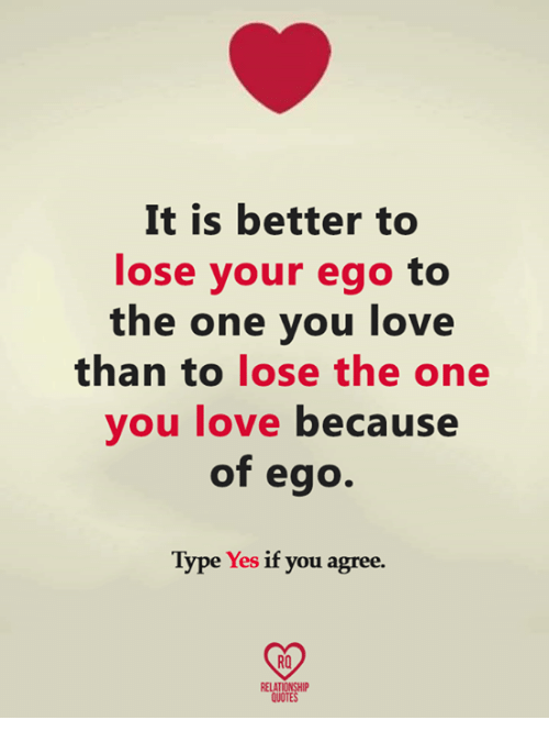 It Is Better To Lose Your Ego To The One You Love Than To Lose The