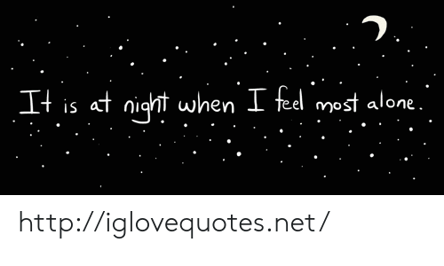 Being Alone, Http, and Net: It is ct niht when I fed mest alone.  0 http://iglovequotes.net/