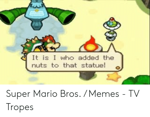 It Is I Who Added The Nuts To That Statue O Super Mario Bros Memes