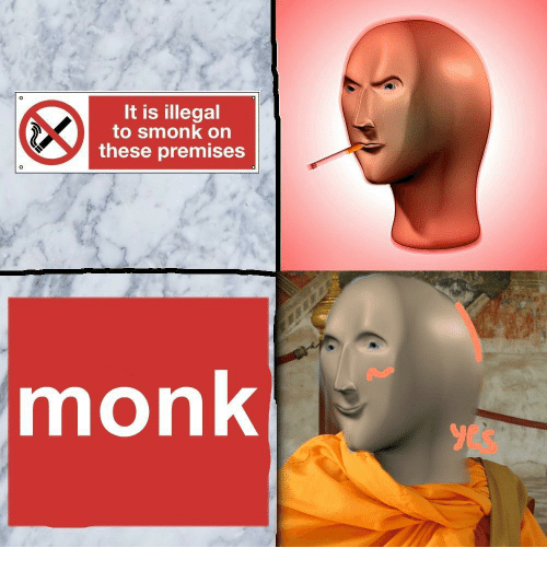Monk, Illegal, and Smonk: It is illegal  to smonk on  these premises  monk